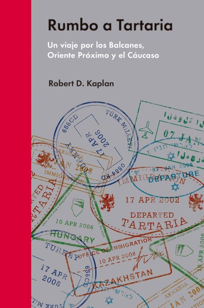 libro de viajes para regalar - rumbo a tartaria - ROBERT D. KAPLAN